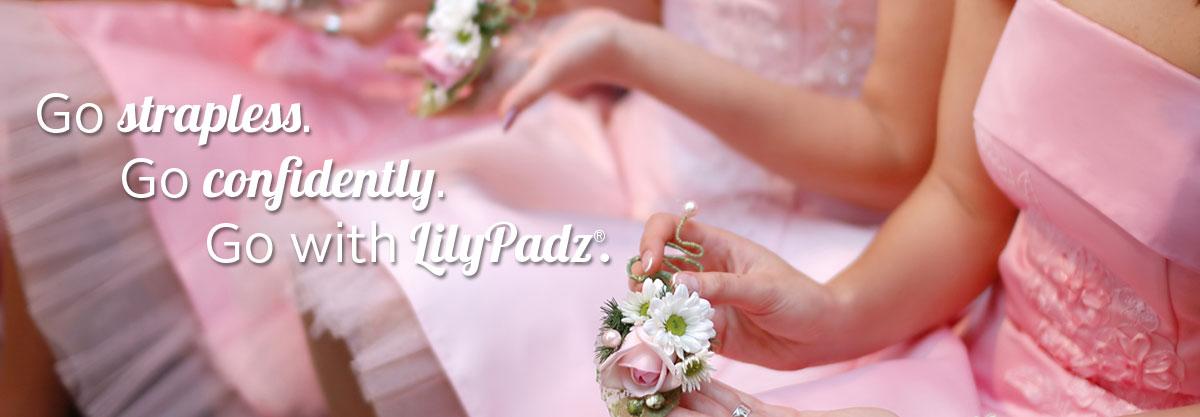 Go Strapless with LilyPadz